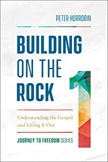 Building on the Rock (Journey to Freedom Book #1): Understanding the Gospel and Living It Out