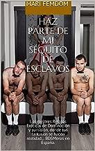 FEMDOM: HAZ PARTE DE MI SÉQUITO DE ESCLAVOS : Los mejores Relatos Eróticos para ADULTOS BDSM, donde tus fantasías se hacen realidad (Spanish Edition)