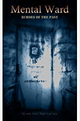 Mental Ward: Echoes of the Past Kindle Edition
