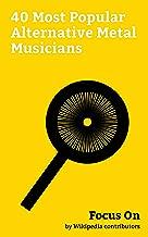 Focus On: 40 Most Popular Alternative Metal Musicians: Chris Cornell, Marilyn Manson, Layne Staley, Henry Rollins, Scott Weiland, Rob Zombie, Corey Taylor, ... James Keenan, Zack de la Rocha, etc.