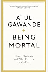 Being Mortal Illness, Medicine, and What Matters in the End Paperback