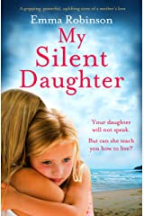 My Silent Daughter: A gripping powerful uplifting story of a mother's love Kindle Edition