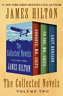 The Collected Novels Volume Two: Goodbye, Mr. Chips; To You, Mr. Chips; and Lost Horizon
