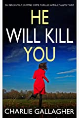 HE WILL KILL YOU an absolutely gripping crime thriller with a massive twist (Detective Maddie Ives Book Book 2) Kindle Edition