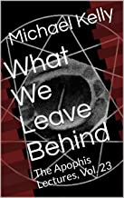 What We Leave Behind: The Apophis Lectures, Vol. 23