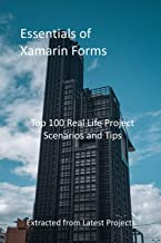 Essentials of Xamarin Forms: Top 100 Real Life Project Scenarios and Tips - Extracted from Latest Projects
