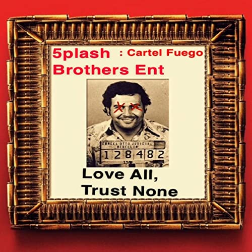 Love All, trust None [Explicit] by Cartel Fuego on Amazon ...