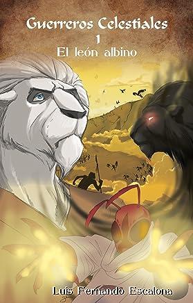 Guerreros Celestiales 1 - El león albino (Los Tres Guardianes) (Spanish Edition)
