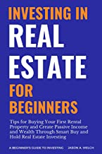Investing in Real Estate for Beginners: Learn How to Invest in Profitable Rental Property and Maximize Your Return for New Real Estate Investors