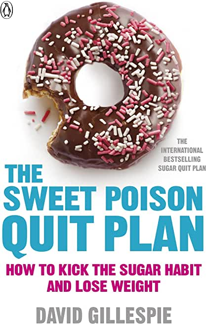 The Sweet Poison Quit Plan: How to kick the sugar habit and lose weight fast (English Edition)