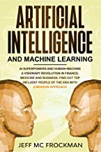 Artificial Intelligence and Machine Learning: AI Superpowers and Human+Machine a Visionary Revolution in Finance, Medicine and Business. Find out Top Influent ... Era with a Modern Approach (English Edition)