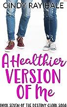 A Healthier Version of Me (The Destiny Clark Saga Book 7)