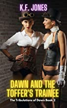 Dawn and The Toffer's Trainee (The Tribulations of Dawn Book 2)