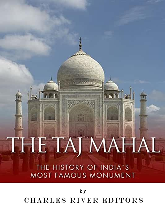 The Taj Mahal: The History of India's Most Famous Monument (English Edition)