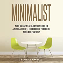 Minimalist: Your 30 Days Mental Rework Guide to a Minimalist Life, to Declutter Your Home, Mind, and Emotions
