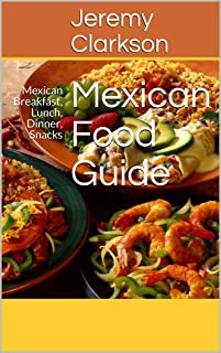 Mexican Food Guide: Mexican Breakfast, Lunch, Dinner, Snacks (English Edition)