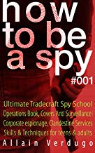 How to Be a Spy: Ultimate Tradecraft Spy School Operations Book, Covers Anti Surveillance Detection, CIA Cold War & Corporate espionage, Clandestine Services Skills & Techniques for teens & adults