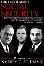 The Truth About Social Security: The Founders' Words Refute Revisionist History, Zombie Lies, and Common Misunderstandings