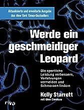 Werde ein geschmeidiger Leopard – aktualisierte und erweiterte Ausgabe: Die sportliche Leistung verbessern, Verletzungen v...