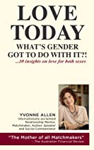 Love Today. What's Gender Got to Do With It?: 10 Valuable Insights on Love for Both Sexes.