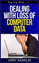 Dealing With Loss Of Computer Data - Dealing With Life Series (English Edition)