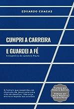 Cumpri a carreira e guardei a fé: A trajetória do apóstolo Paulo (Portuguese Edition)