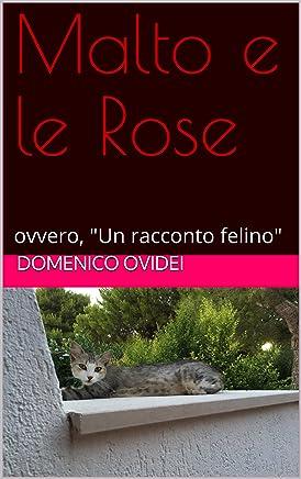 Malto e le Rose: ovvero, Un racconto felino