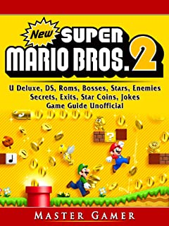New Super Mario Bros 2, DS, 3DS, Secrets, Exits, Walkthrough, Star Coins, Power Ups, Worlds, Tips, Jokes, Game Guide Unofficial
