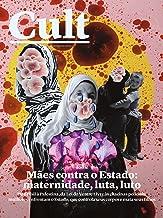 Cult #274 – Mães contra o Estado. Maternidade, luta, luto