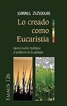 Lo creado como EucaristГa: AproximaciГіn teolГіgica al problema de la ecologГa (EMAUS nВє 126) (Spanish Edition)