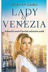 Lady of Venezia: A beautiful novel of love lost and secrets untold Kindle Edition