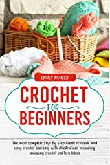 Crochet for Beginners: The most complete Step By Step Guide to quick and easy crochet learning with illustrations including amazing crochet pattern Ideas (English Edition) eBook Kindle