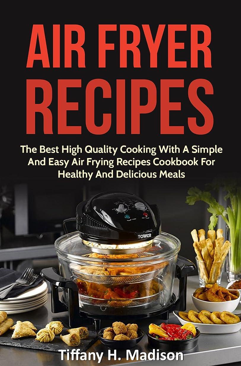 うんざり地上でストレッチAir Fryer Recipes: The Best High Quality Cooking With A Simple And Easy Air Frying Recipes Cookbook For Healthy And Delicious Meals (English Edition)