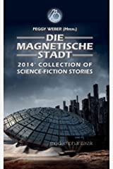 Die Magnetische Stadt: 2014 Collection of Science Fiction Stories Kindle Ausgabe