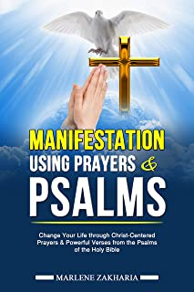 Manifestation Using Prayers & Psalms: Change Your Life through Christ-Centered Prayers & Powerful Verses from the Psalms of the Holy Bible