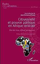 Citoyenneté et pouvoir politique en Afrique centrale: Etat des lieux, défis et perspectives (Études africaines) (French Ed...