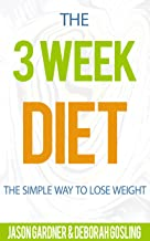 The 3 Week Diet: The Simple Way To Lose Weight
