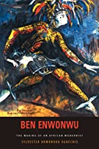 Ben Enwonwu: The Making of an African Modernist (Rochester Studies in African History and the Diaspora)