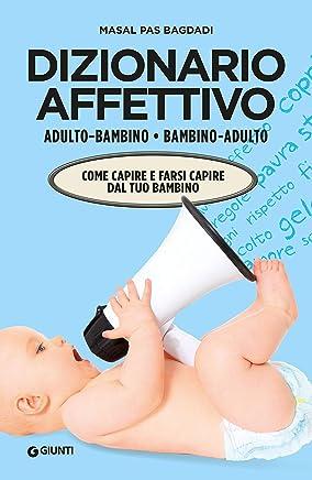 Dizionario affettivo adulto/bambino bambino/adulto: Come capire e farsi capire dal tuo bambino