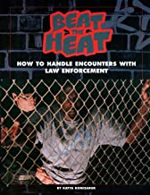 Beat the Heat : How to Handle Encounters with Law Enforcement