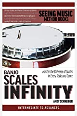 Banjo Scales Infinity: Master the Universe of Scales In Every Style and Genre Kindle Edition