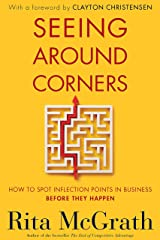 Seeing Around Corners: How to Spot Inflection Points in Business Before They Happen Kindle Edition