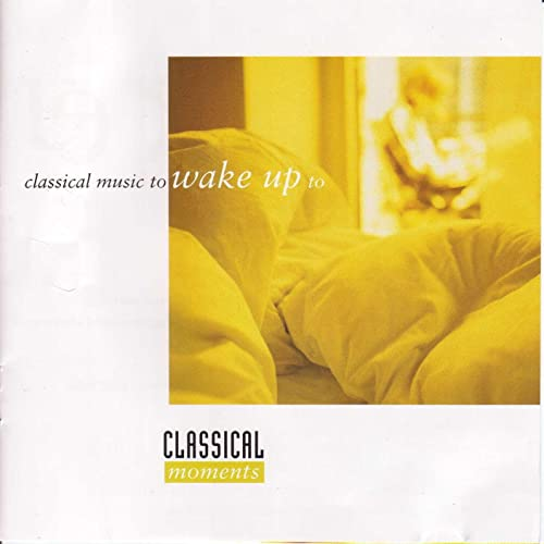 Classical Moments, Vol  1: Classical Music to Wake Up To by Various