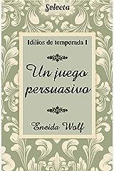 Un juego persuasivo (Idilios de temporada 1) (Spanish Edition) Kindle Edition