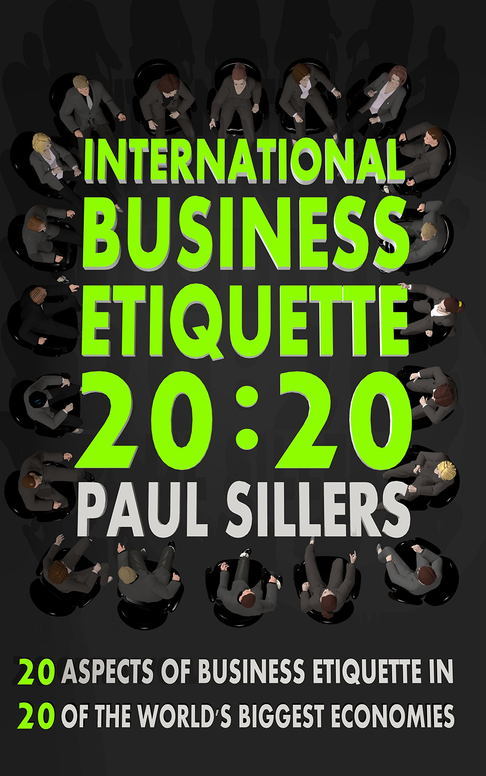 Download International Business Etiquette 20:20: 20 Aspects Of Business Etiquette In 20 Of The World's Biggest Economies (English E... 