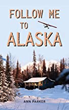 Follow Me to Alaska: A true story of one couple's adventure adjusting from life in a cul-de-sac in El Paso, Texas, to a ca...