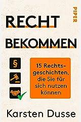 Recht bekommen: 15 Rechtsgeschichten, die Sie für sich nutzen können (German Edition) Kindle Edition