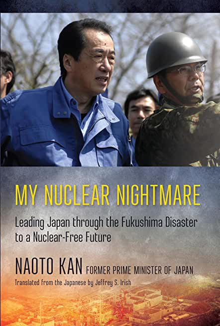 My Nuclear Nightmare: Leading Japan through the Fukushima Disaster to a Nuclear-Free Future (English Edition)