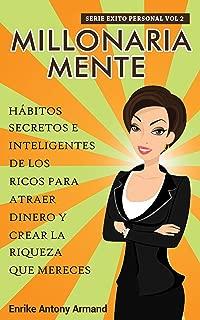 Millonaria Mente: Hábitos Secretos e Inteligentes de los Ricos para Atraer Dinero y crear la Riqueza que Mereces (Exito Personal  nº 2) (Spanish Edition)