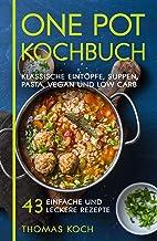 One Pot Kochbuch: Klassische Eintöpfe, Suppen, Pasta, vegan und Low Carb, 43 einfache und leckere Rezepte (German Edition)